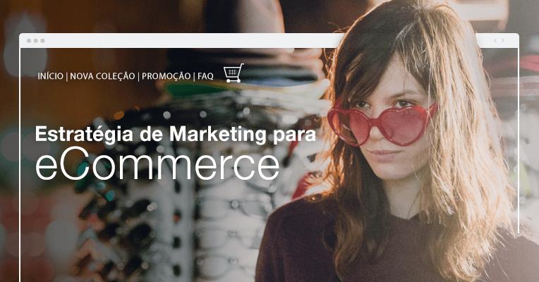 Como Construir a Estratégia de Marketing do Seu eCommerce